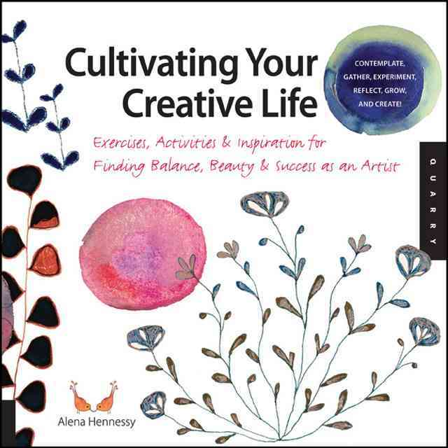Cultivating Your Creative Life By Hennessey, Alena